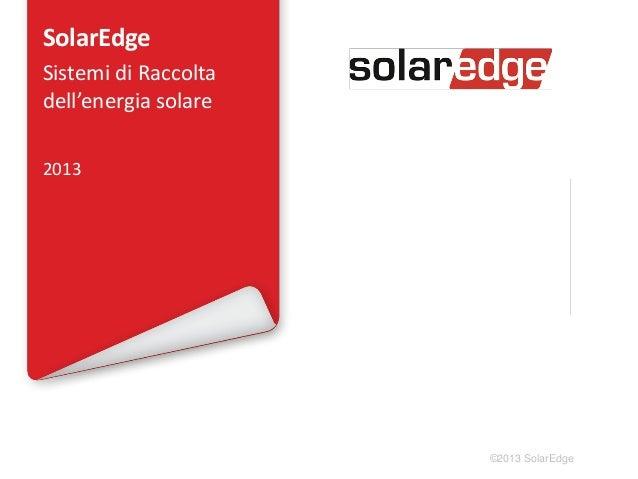 SolarEdge Sistemi di Raccolta dell'energia solare 2013  ©2013 SolarEdge