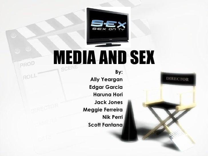MEDIA AND SEX By: Ally Yeargan Edgar Garcia Haruna Hori Jack Jones Meggie Ferreira Nik Perri Scott Fantana
