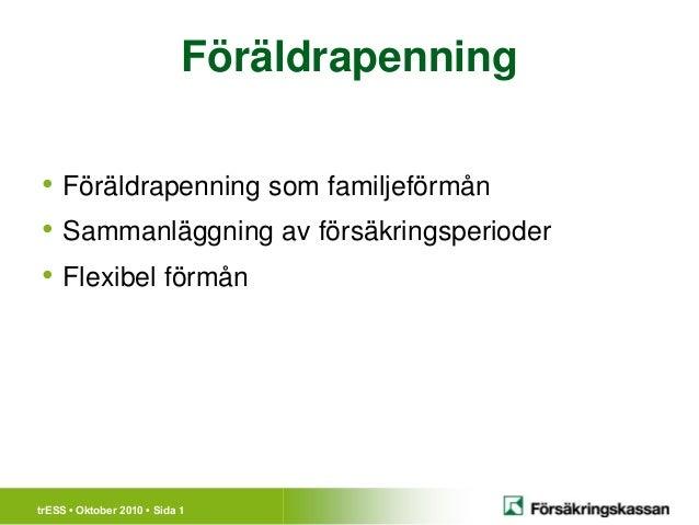 Föräldrapenning• Föräldrapenning som familjeförmån• Sammanläggning av försäkringsperioder• Flexibel förmåntrESS • Oktober ...