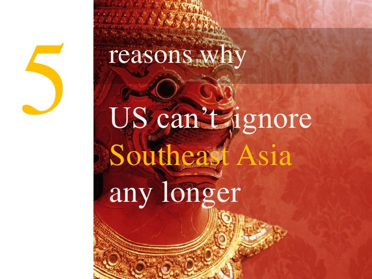 5<br />reasons why <br />US can't  ignore<br />SoutheastAsia<br />any longer<br />