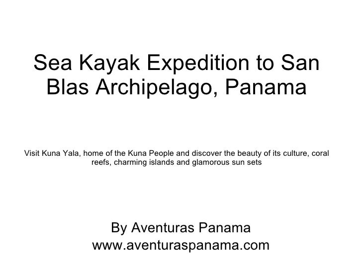 Sea Kayak Expedition to San Blas Archipelago, Panama Visit Kuna Yala, home of the Kuna People and discover the beauty of i...