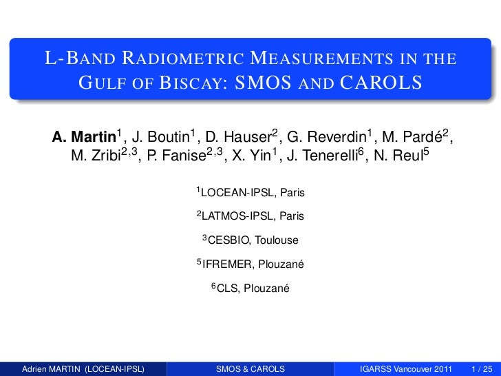 L-BAND R ADIOMETRIC M EASUREMENTS IN THE        G ULF OF B ISCAY: SMOS AND CAROLS      A. Martin1 , J. Boutin1 , D. Hauser...