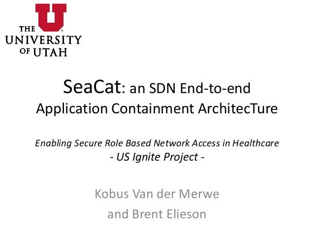 SeaCat: an SDN End-to-end Application Containment ArchitecTure Enabling Secure Role Based Network Access in Healthcare - U...