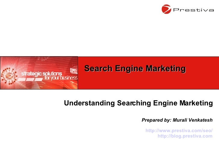 Understanding Searching Engine Marketing Prepared by: Murali Venkatesh http://www.prestiva.com/seo/ http://blog.prestiva.c...
