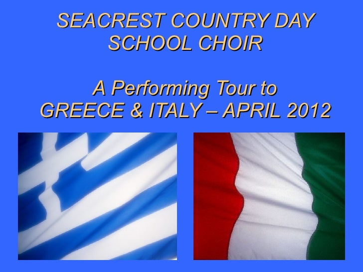 SEACREST COUNTRY DAY SCHOOL CHOIR A Performing Tour to GREECE & ITALY – APRIL 2012