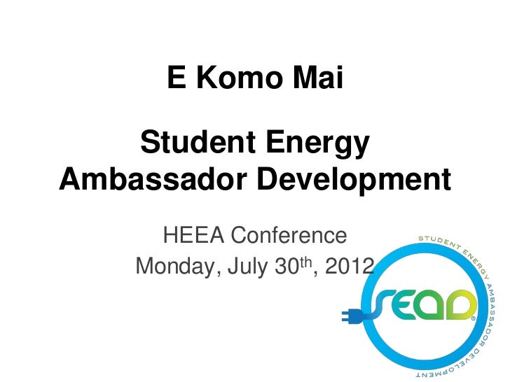 E Komo Mai    Student EnergyAmbassador Development      HEEA Conference    Monday, July 30th, 2012