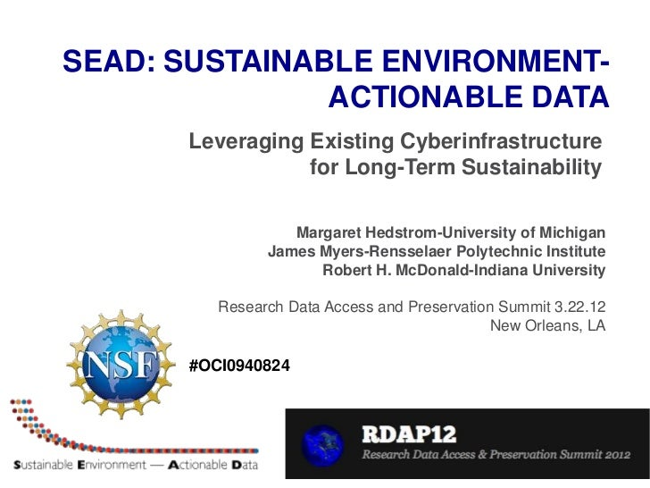 SEAD: SUSTAINABLE ENVIRONMENT-               ACTIONABLE DATA      Leveraging Existing Cyberinfrastructure                 ...