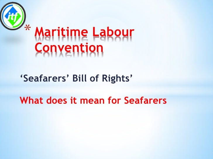 * Maritime Labour   Convention'Seafarers' Bill of Rights'What does it mean for Seafarers