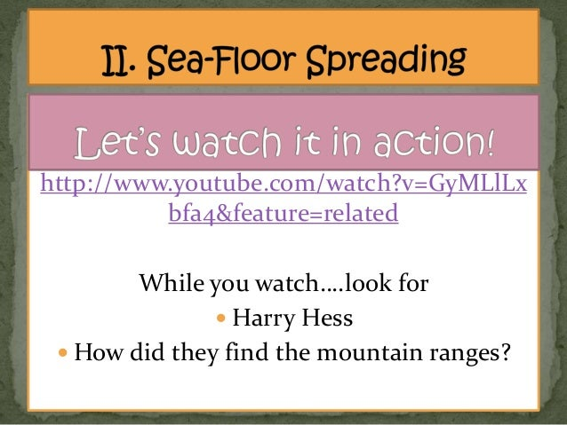 http://www.youtube.com/watch?v=GyMLlLx bfa4&feature=related While you watch….look for  Harry Hess  How did they find the...