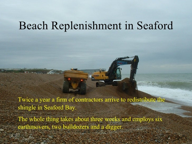 Beach Replenishment in Seaford Twice a year a firm of contractors arrive to redistribute the shingle in Seaford Bay.  The ...