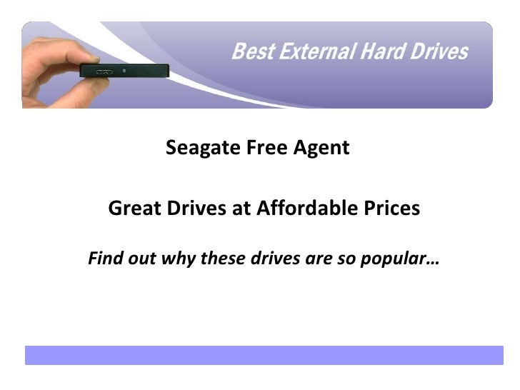 Why are we here?             Seagate Free Agent      Great Drives at Affordable Prices    Find out why these drives are so...