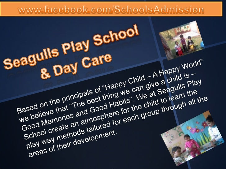 """www.facebook.com/SchoolsAdmission<br />Seagulls Play School & Day Care<br />Based on the principals of """"Happy Child – A Ha..."""