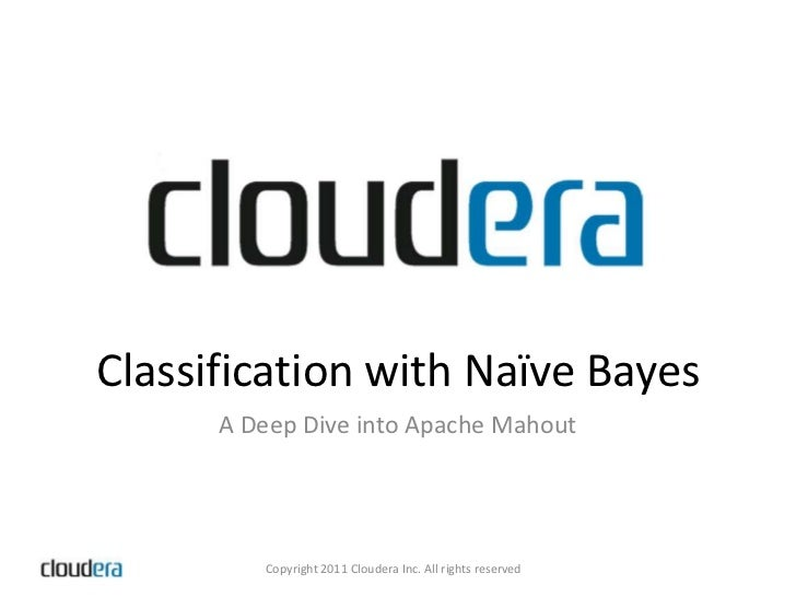 Classification with Naïve Bayes<br />A Deep Dive into Apache Mahout<br />