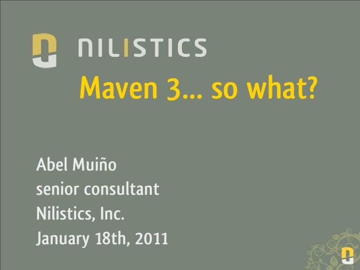 Maven 3… so what?