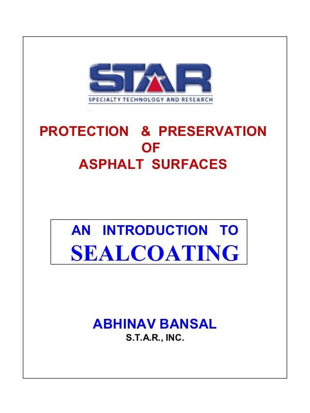 PROTECTION & PRESERVATION OF ASPHALT SURFACES AN INTRODUCTION TO SEALCOATING ABHINAV BANSAL S.T.A.R., INC.