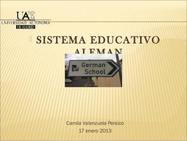   SISTEMA EDUCATIVO ALEMAN  Camila Valenzuela Persico 17 enero 2013