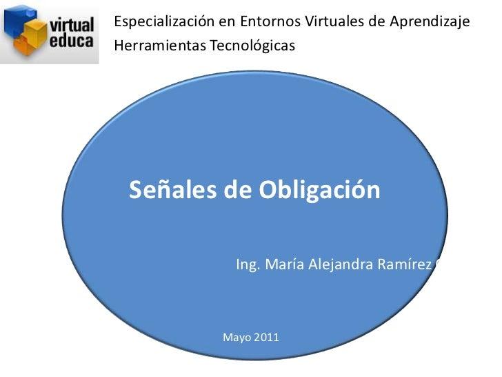 Especialización en Entornos Virtuales de AprendizajeHerramientas Tecnológicas  Señales de Obligación                 Ing. ...