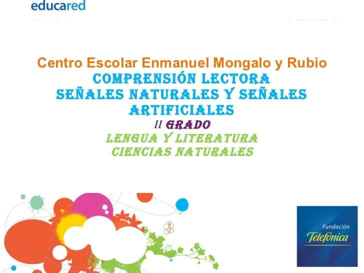 Centro Escolar Enmanuel Mongalo y Rubio comprensión lectora señales naturales y señales artificiales ii  Grado Lengua y Li...
