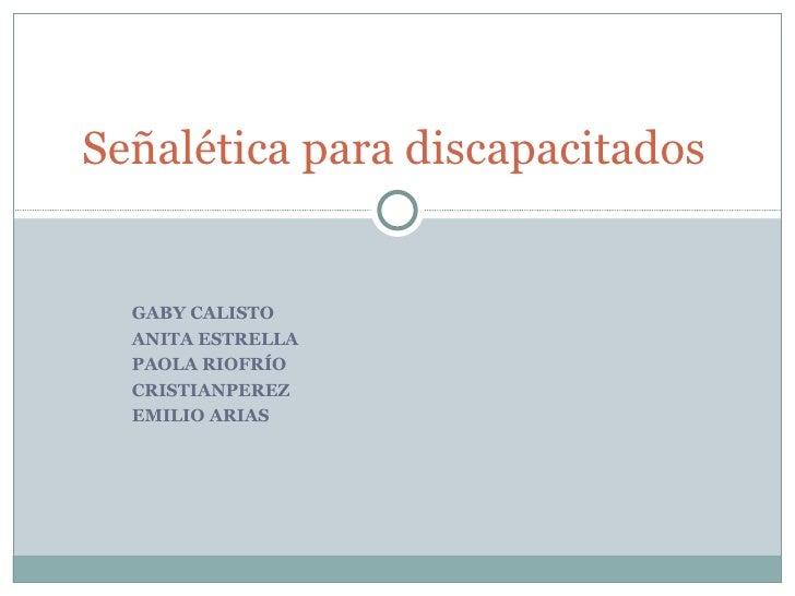 GABY CALISTO ANITA ESTRELLA PAOLA RIOFRÍO  CRISTIANPEREZ EMILIO ARIAS Señalética para discapacitados