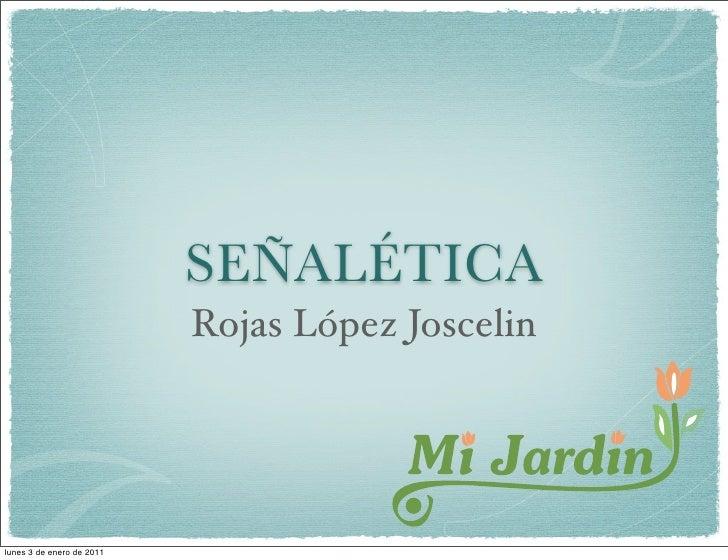 SEÑALÉTICA                           Rojas López Joscelinlunes 3 de enero de 2011