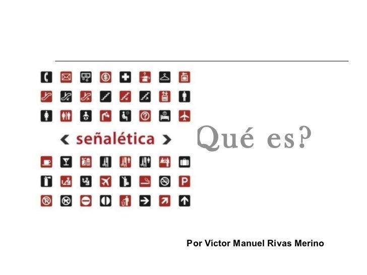 ¿Qué es? Por Víctor Manuel Rivas Merino