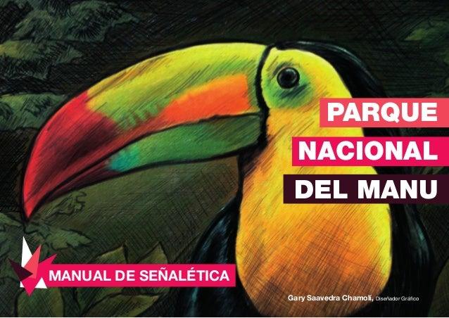 PARQUE NACIONAL DEL MANU MANUAL DE SEÑALÉTICA Gary Saavedra Chamolí, Diseñador Gráfico