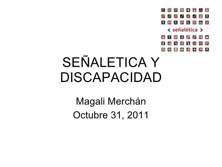 SEÑALETICA Y DISCAPACIDAD Magali Merchán Octubre 31, 2011