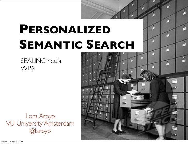 PERSONALIZED                 SEMANTIC SEARCH                   SEALINCMedia                   WP6          Lora Aroyo    V...