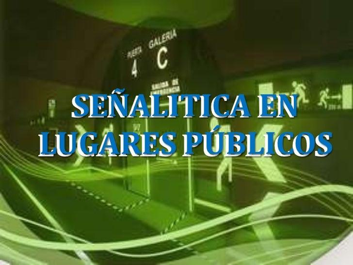 SEÑALITICA EN LUGARES PÚBLICOS <br />SEÑALITICA EN LUGARES PÚBLICOS <br />