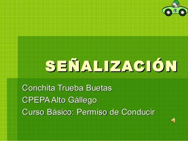 SEÑALIZACIÓN   Conchita Trueba Buetas CPEPA Alto Gállego Curso Básico: Permiso de Conducir