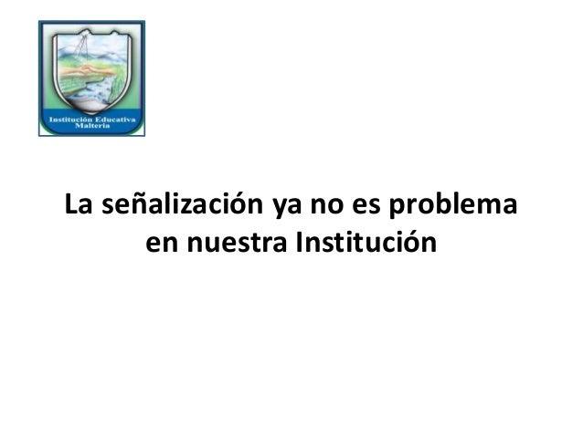 La señalización ya no es problema en nuestra Institución