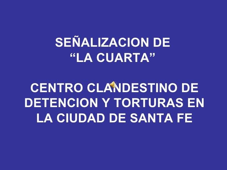 """SEÑALIZACION DE  """"LA CUARTA""""  CENTRO CLANDESTINO DE DETENCION Y TORTURAS EN LA CIUDAD DE SANTA FE"""
