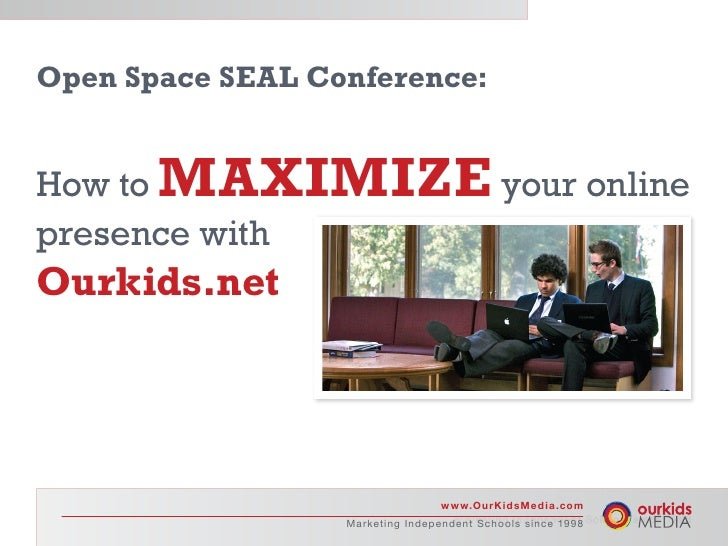 Open Space SEAL Conference:   How to MAXIMIZE your online presence with Ourkids.net                                       ...