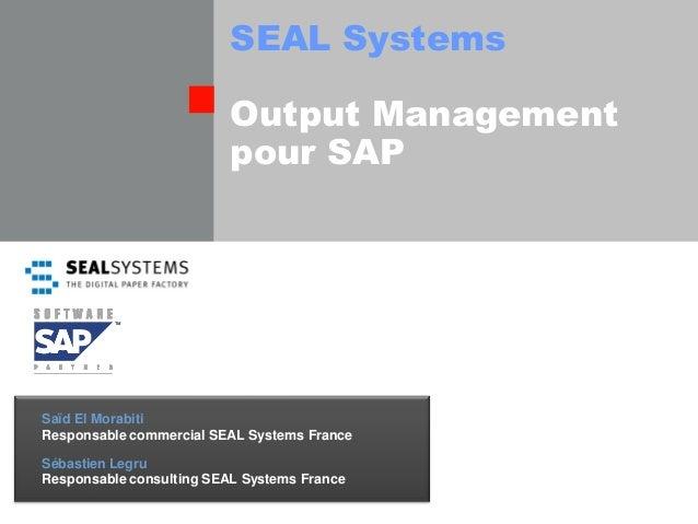 SEAL Systems                          Output Management                          pour SAPSaïd El MorabitiResponsable comme...