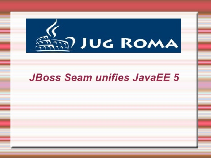 Seam unifies Java EE by Massimiliano Ciccazzo