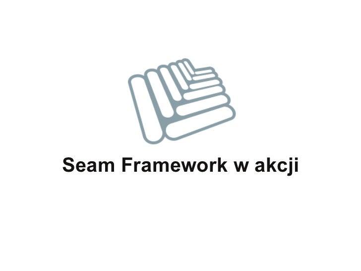Seam framework in_action
