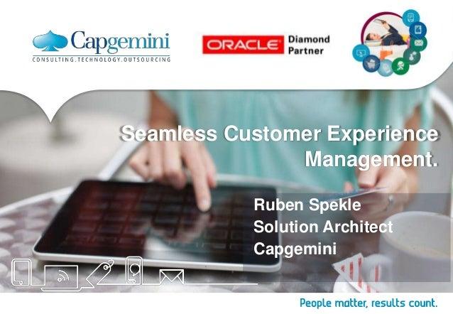 Seamless Customer Experience Management. Ruben Spekle Solution Architect Capgemini