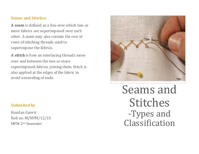Seams and Stitches A seam is defined as a line over which two or more fabrics are superimposed over each other. A seam may...
