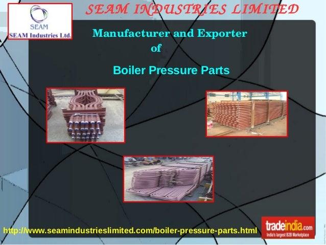 Boiler Pressure Parts,SEAM INDUSTRIES LIMITED