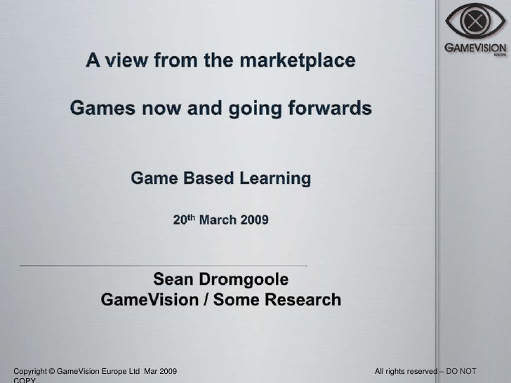 All rights reserved – DO NOT Copyright © GameVision Europe Ltd Mar 2009