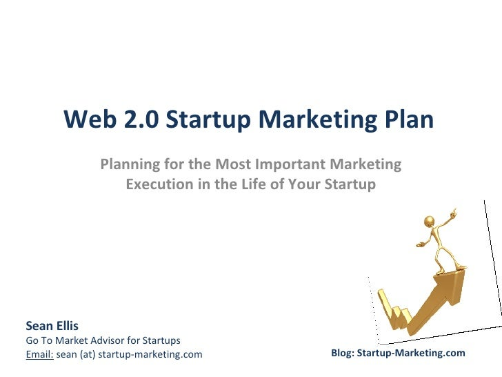 Web 2.0 Startup Marketing Plan Planning for the Most Important Marketing Execution in the Life of Your Startup Sean Ellis ...