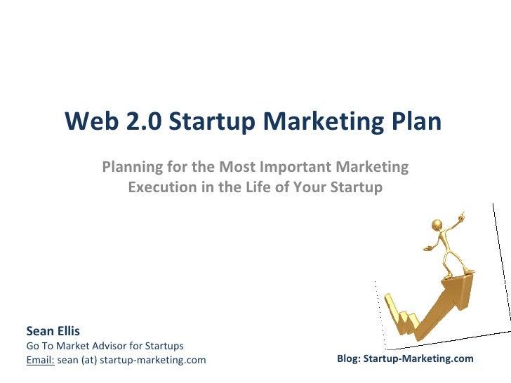 Creating & Implementing a Web 2.0 Marketing Plan (Sean Ellis, Startonomics SF 2008)