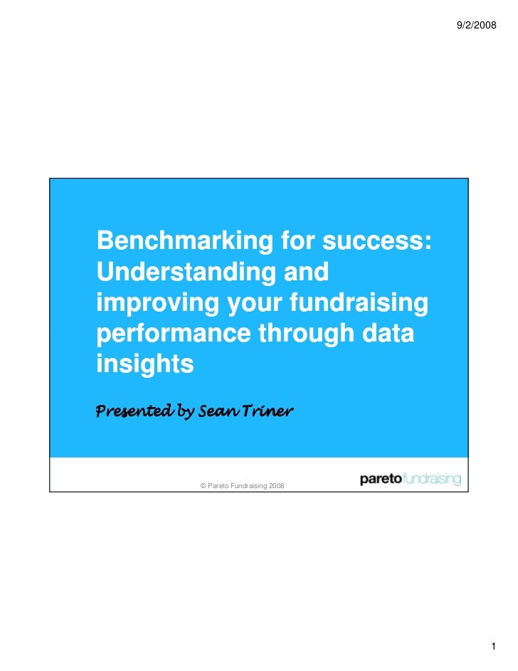 9/2/2008     Benchmarking for success: Understanding and improving your fundraising performance through data insights Pres...