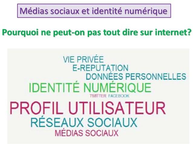 Médias sociaux et identité numérique Pourquoi ne peut-on pas tout dire sur internet?