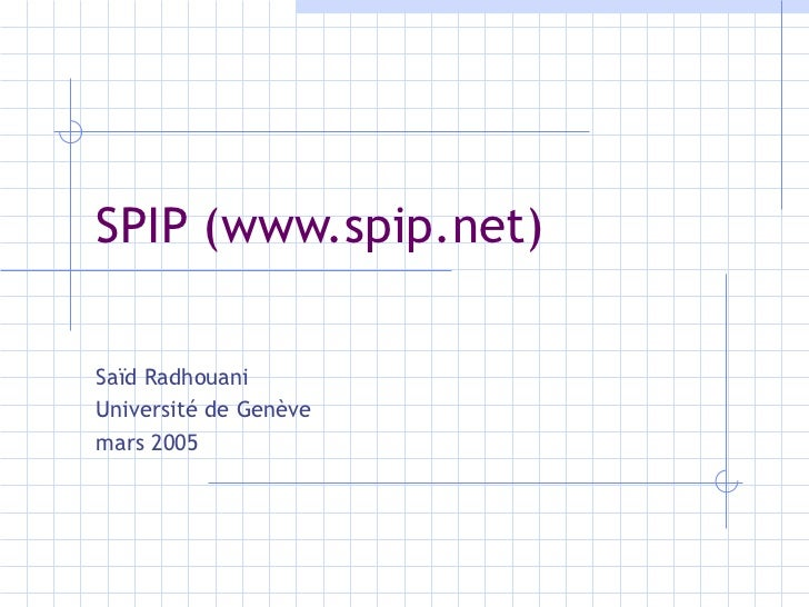 SPIP (www.spip.net) Saïd Radhouani Université de Genève mars 2005
