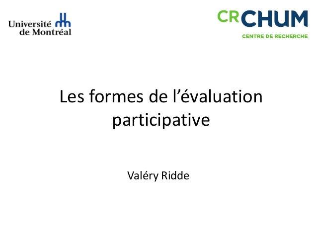 Les formes de l'évaluation participative Valéry Ridde
