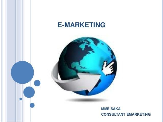 E-MARKETING MME SAKA CONSULTANT EMARKETING