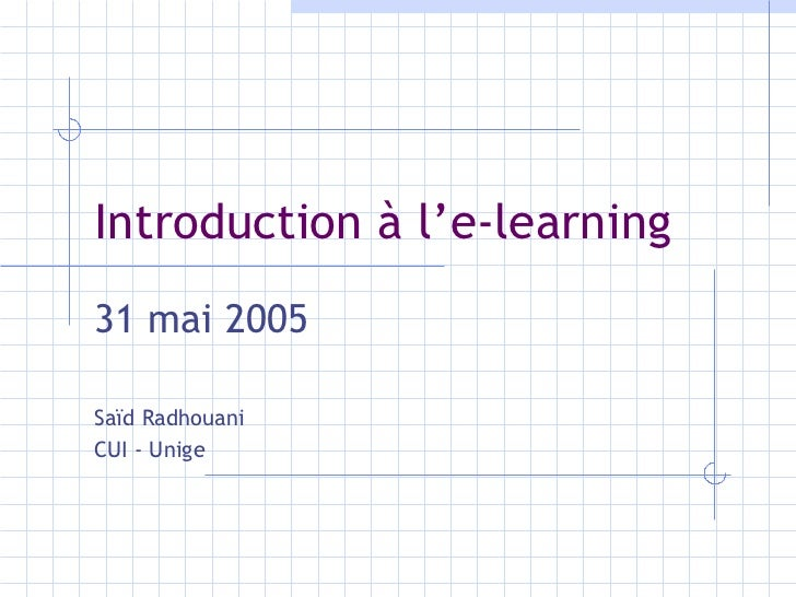 Introduction à l'e-learning 31 ma i  2005 Saïd Radhouani CUI - Unige