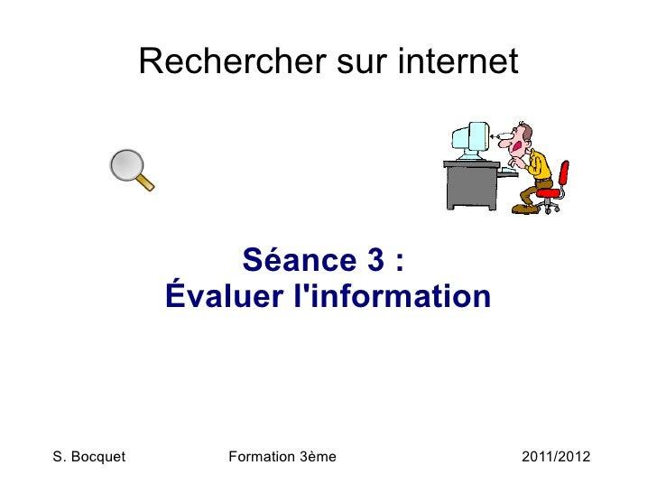 Rechercher sur internet Séance 3:  Évaluer l'information S. Bocquet Formation 3ème 2011/2012