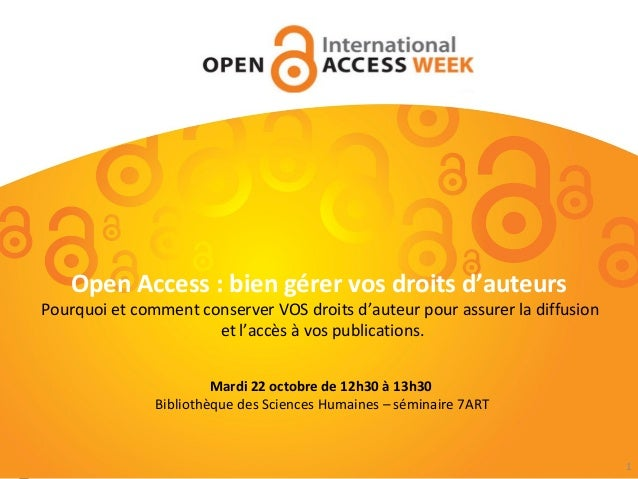 Open Access : bien gérer vos droits d'auteurs  Pourquoi et comment conserver VOS droits d'auteur pour assurer la diffusion...